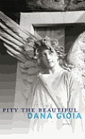 Pity the Beautiful by Dana Gioia